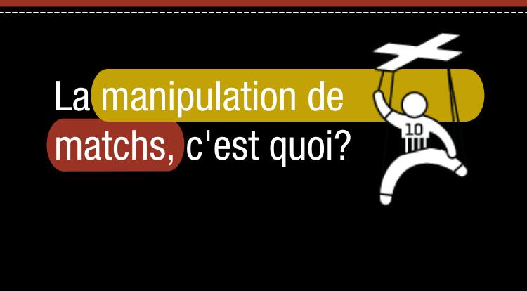 La manipulation de matchs, c'est quoi?